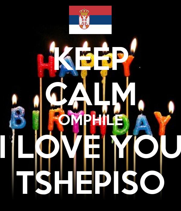 KEEP CALM OMPHILE I LOVE YOU TSHEPISO