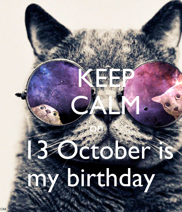 KEEP     CALM     on     13 October is  my birthday