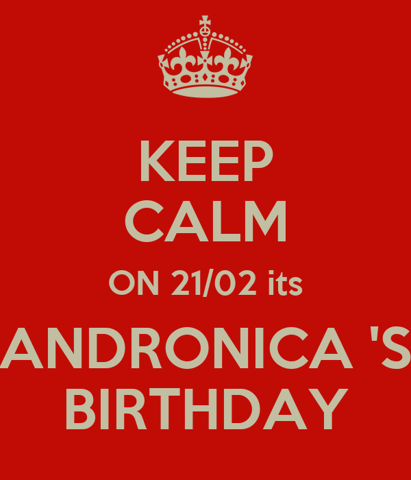 KEEP CALM ON 21/02 its ANDRONICA 'S BIRTHDAY