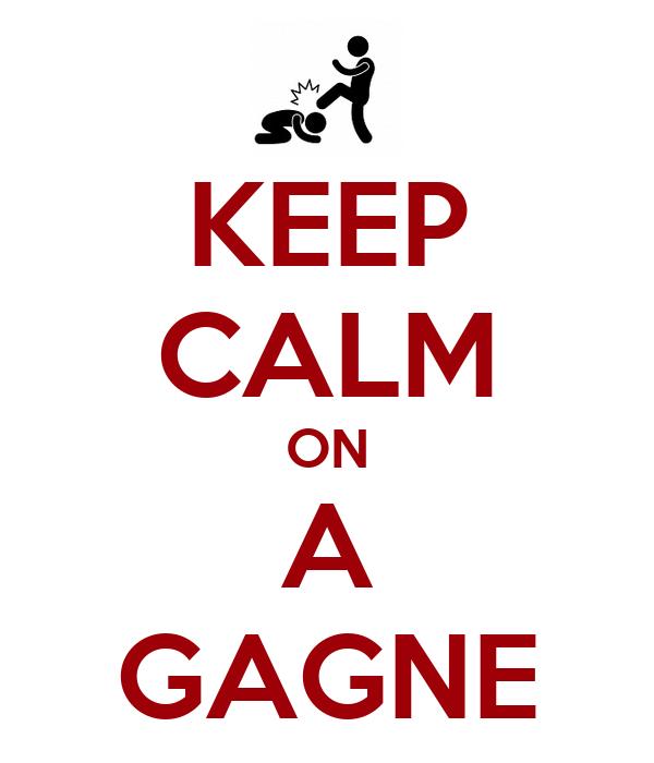KEEP CALM ON A GAGNE