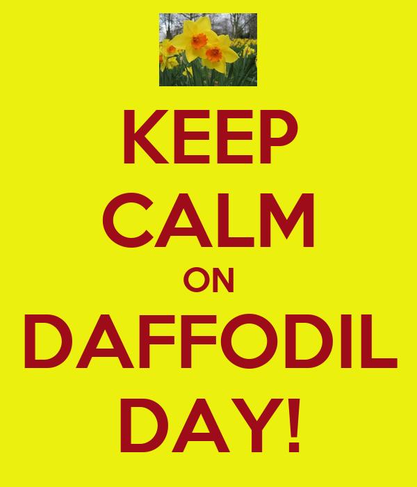 KEEP CALM ON DAFFODIL DAY!