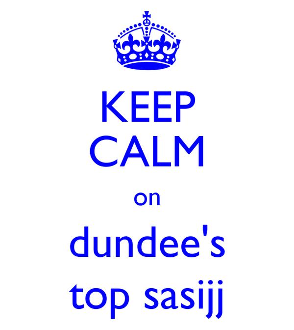 KEEP CALM on dundee's top sasijj