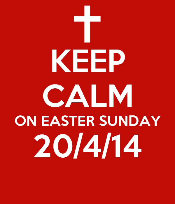 KEEP CALM ON EASTER SUNDAY 20/4/14