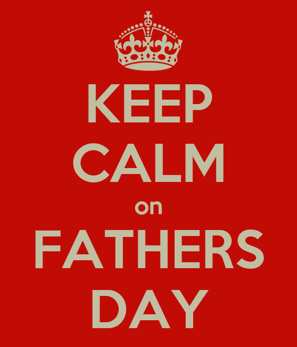 KEEP CALM on FATHERS DAY