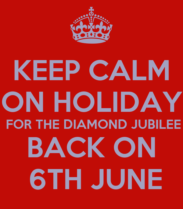 KEEP CALM ON HOLIDAY  FOR THE DIAMOND JUBILEE BACK ON  6TH JUNE