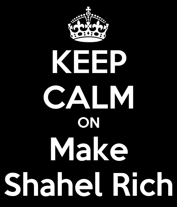 KEEP CALM ON Make Shahel Rich