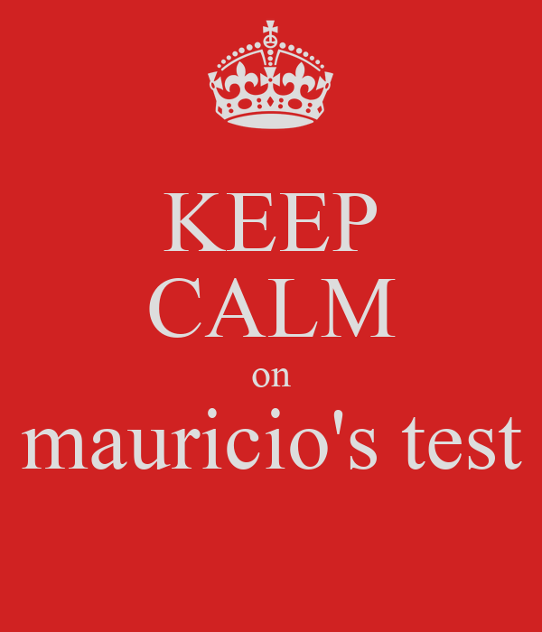 KEEP CALM on mauricio's test