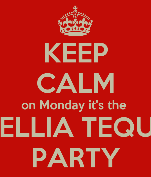 KEEP CALM on Monday it's the  EXCELLIA TEQUILA  PARTY