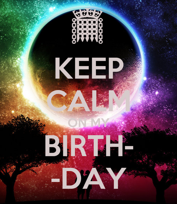 KEEP CALM ON MY BIRTH- -DAY
