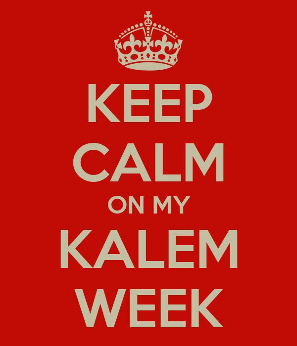 KEEP CALM ON MY KALEM WEEK