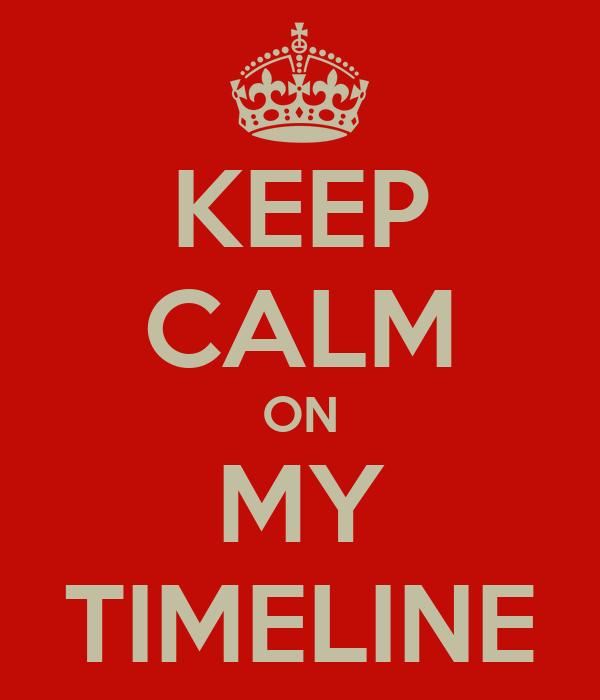 KEEP CALM ON MY TIMELINE