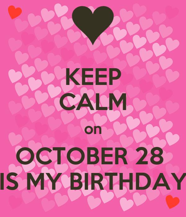 KEEP CALM on OCTOBER 28  IS MY BIRTHDAY