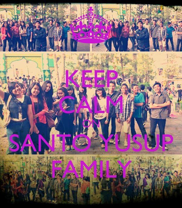 KEEP CALM ON SANTO YUSUP FAMILY