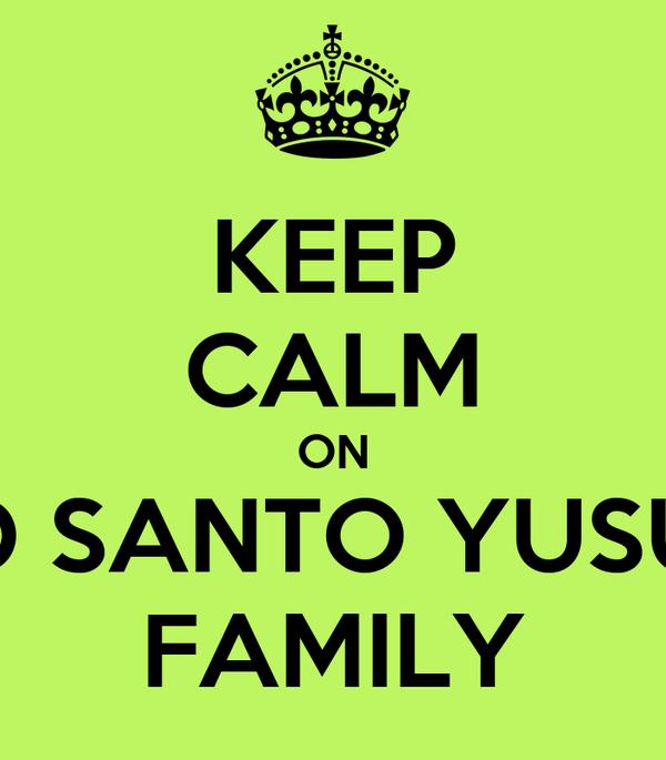KEEP CALM ON SD SANTO YUSUP FAMILY
