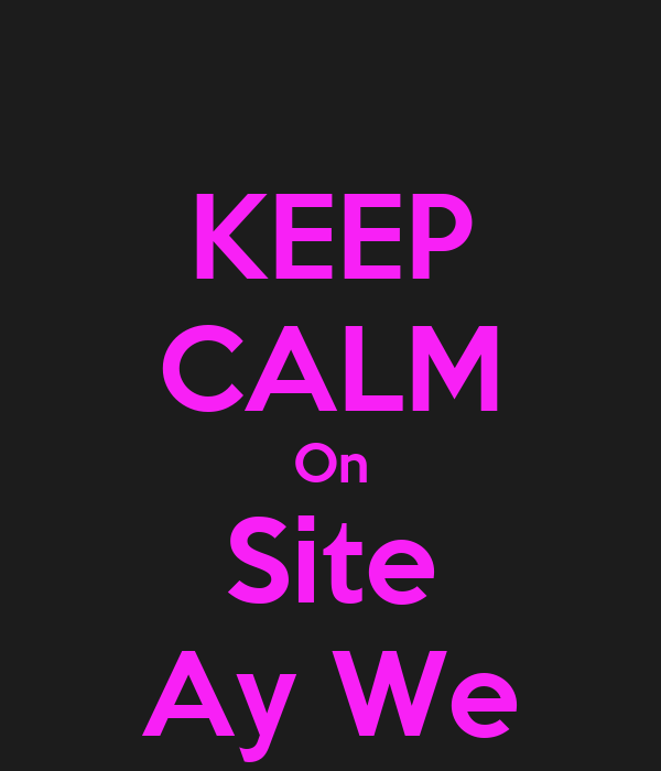 KEEP CALM On Site Ay We