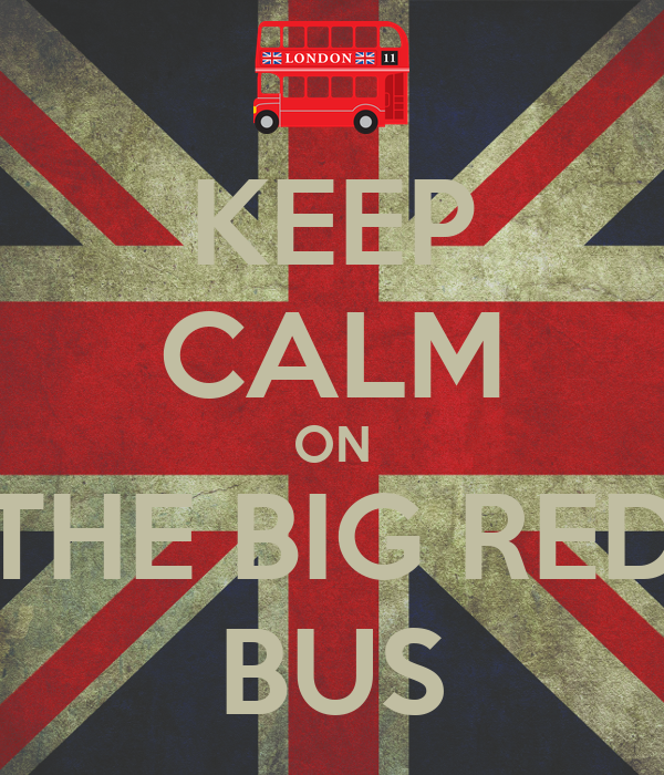 KEEP CALM ON THE BIG RED BUS