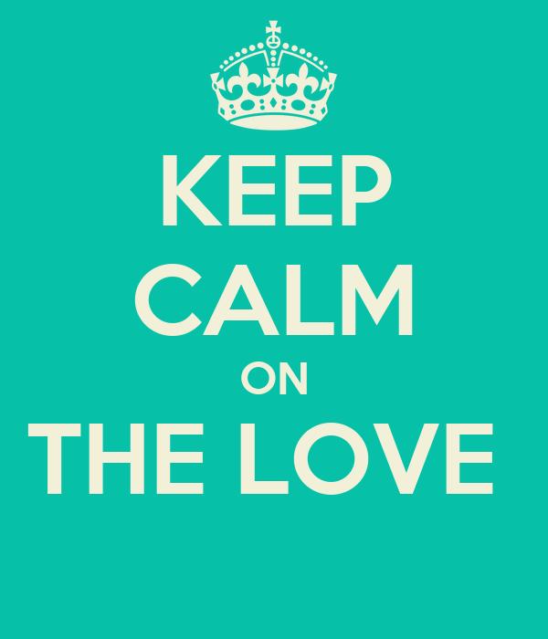 KEEP CALM ON THE LOVE