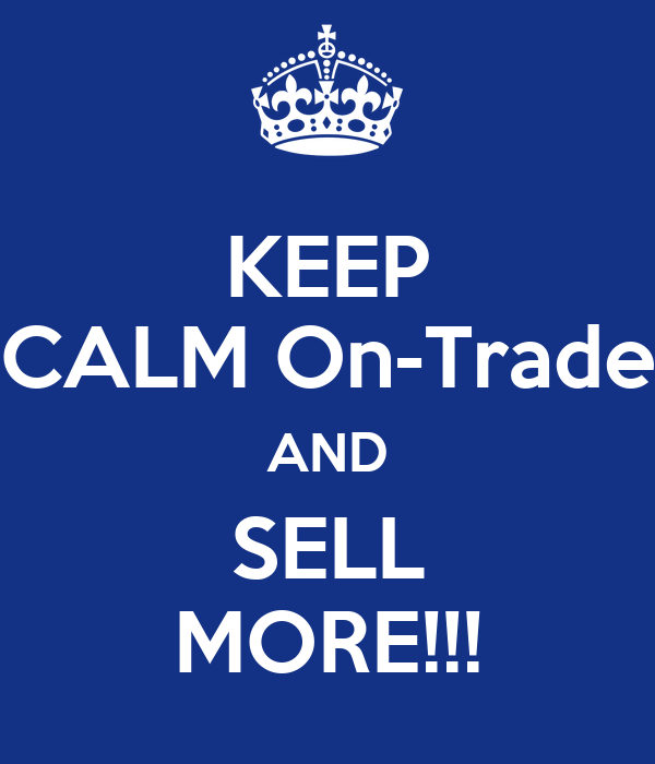 KEEP CALM On-Trade AND SELL MORE!!!