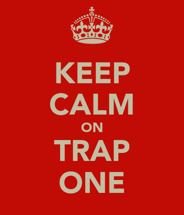 KEEP CALM ON TRAP ONE