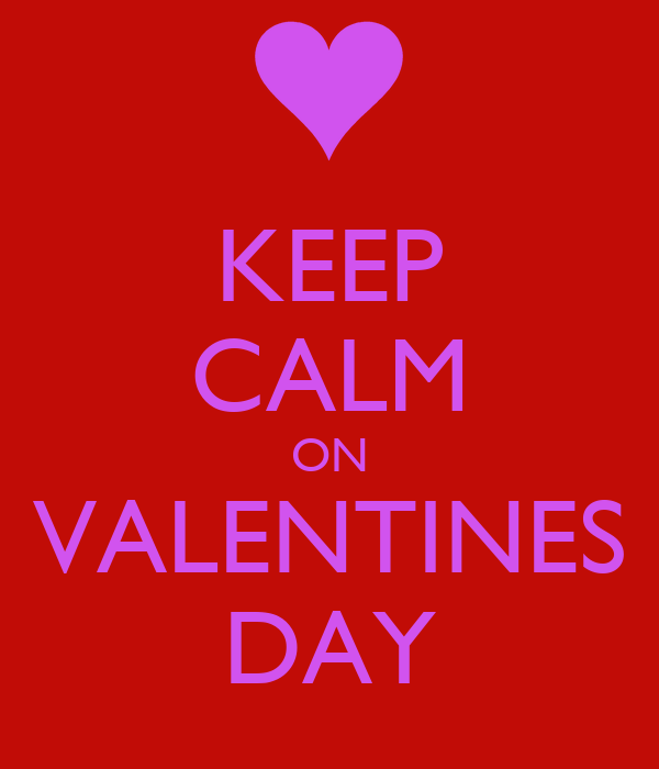 KEEP CALM ON VALENTINES DAY