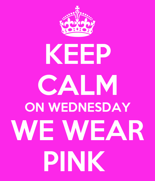 KEEP CALM ON WEDNESDAY WE WEAR PINK