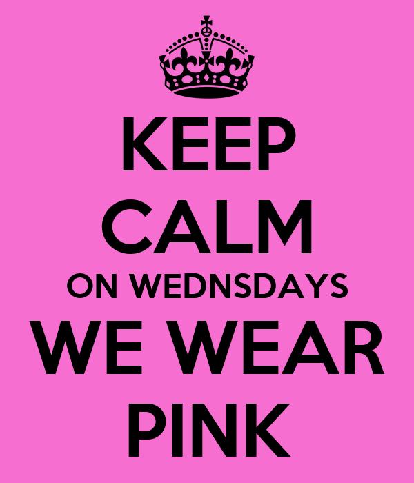 KEEP CALM ON WEDNSDAYS WE WEAR PINK