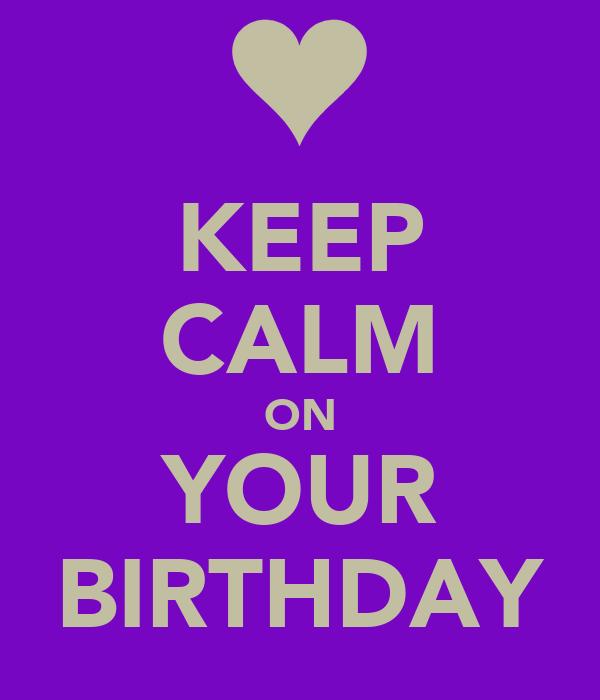 KEEP CALM ON YOUR BIRTHDAY