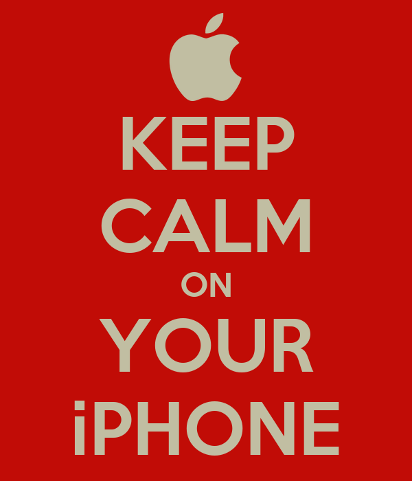KEEP CALM ON YOUR iPHONE