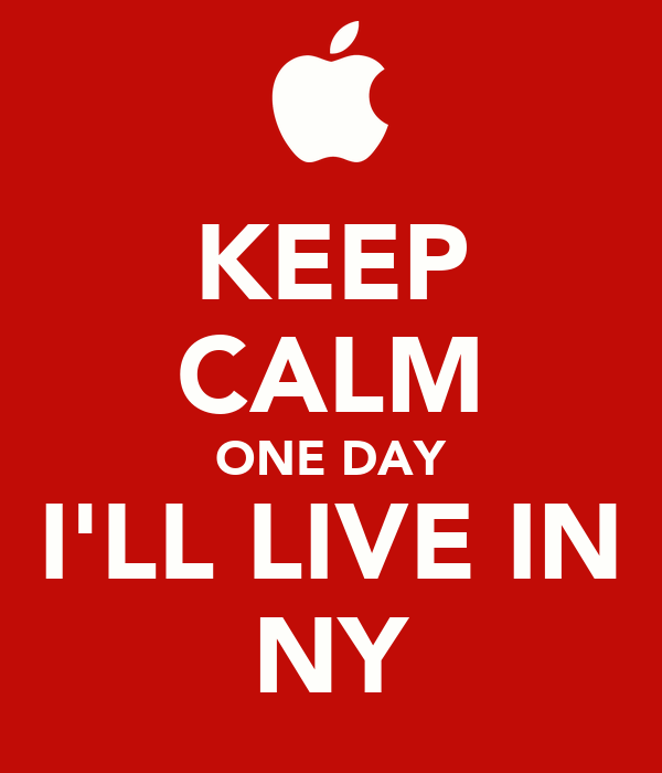 KEEP CALM ONE DAY I'LL LIVE IN NY