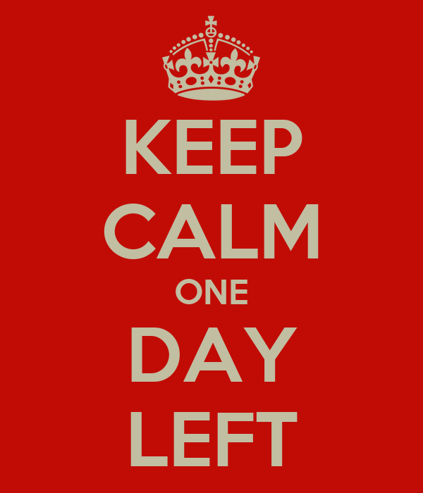 KEEP CALM ONE DAY LEFT