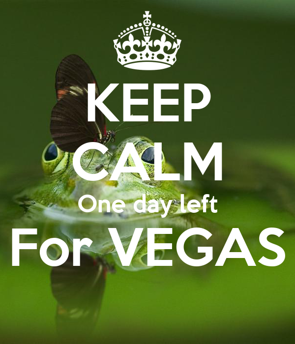 KEEP CALM One day left For VEGAS