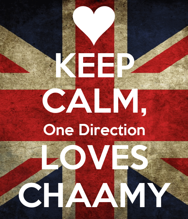 KEEP CALM, One Direction LOVES CHAAMY