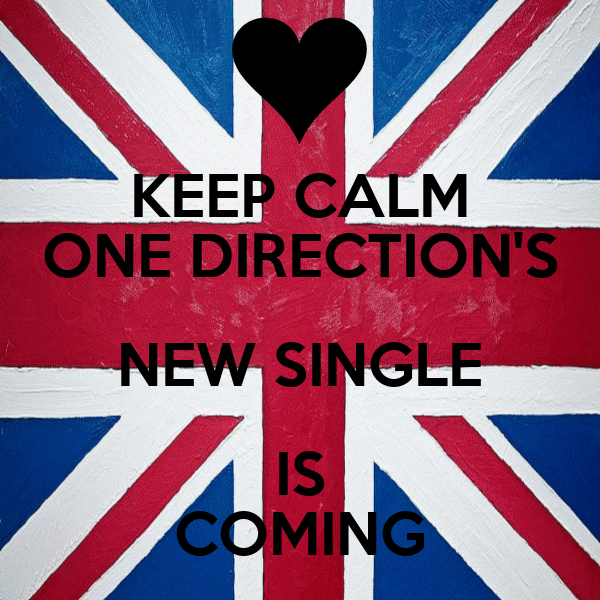 KEEP CALM ONE DIRECTION'S NEW SINGLE IS COMING