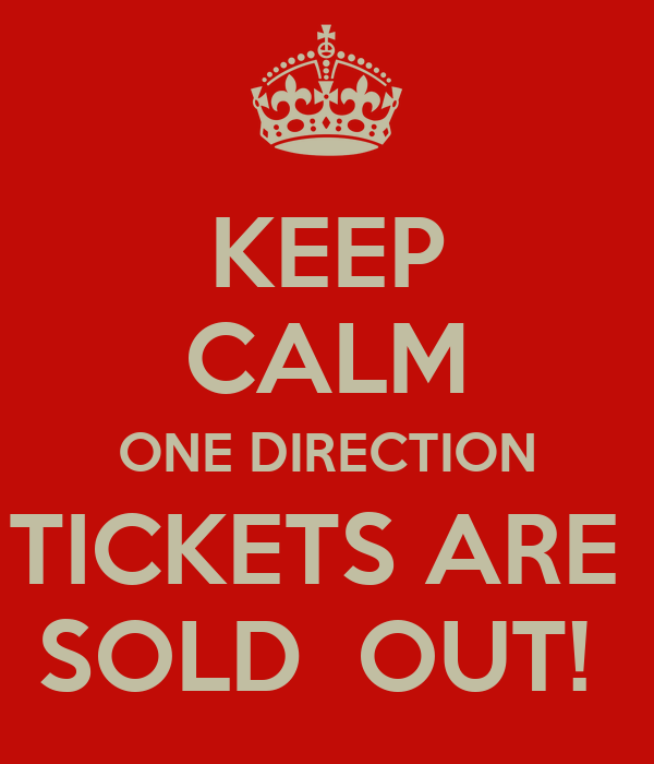 KEEP CALM ONE DIRECTION TICKETS ARE  SOLD  OUT!