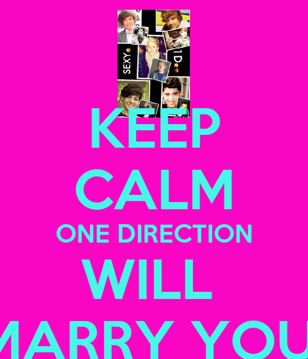 KEEP CALM ONE DIRECTION WILL  MARRY YOU