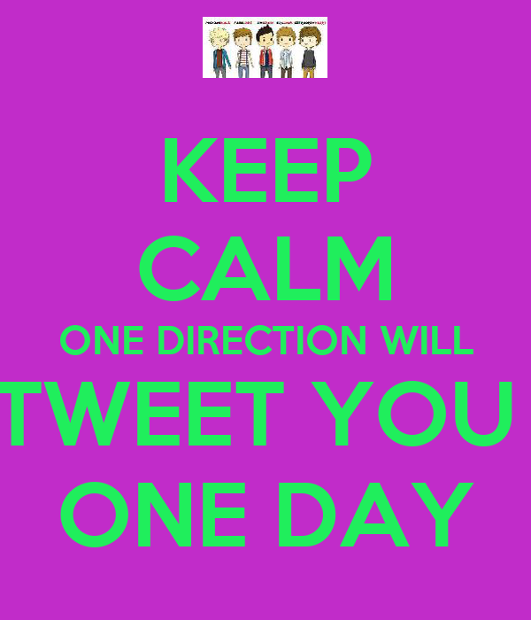 KEEP CALM ONE DIRECTION WILL TWEET YOU  ONE DAY