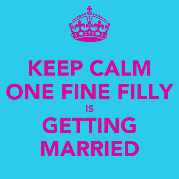 KEEP CALM ONE FINE FILLY IS GETTING MARRIED