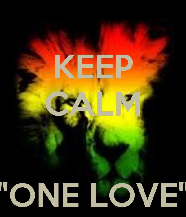 """KEEP CALM   """"ONE LOVE"""""""