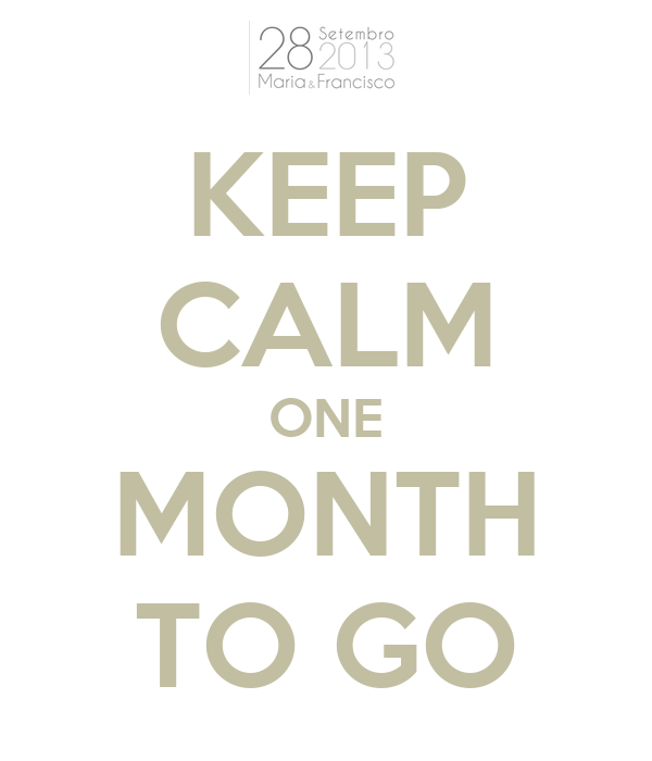 KEEP CALM ONE MONTH TO GO
