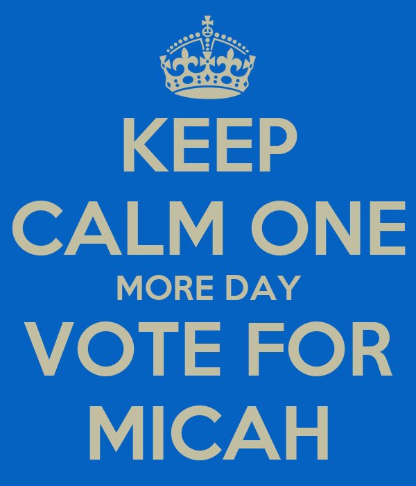 KEEP CALM ONE MORE DAY VOTE FOR MICAH