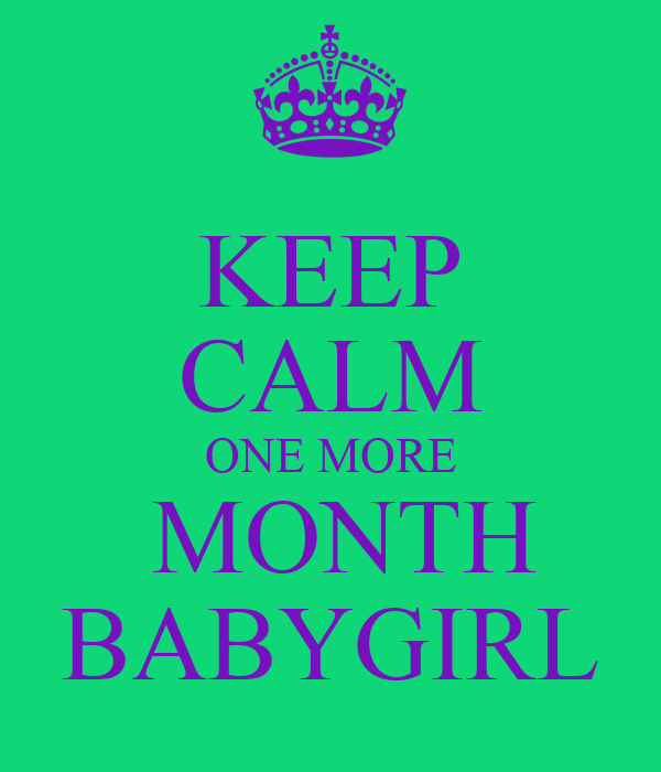 KEEP CALM ONE MORE  MONTH BABYGIRL