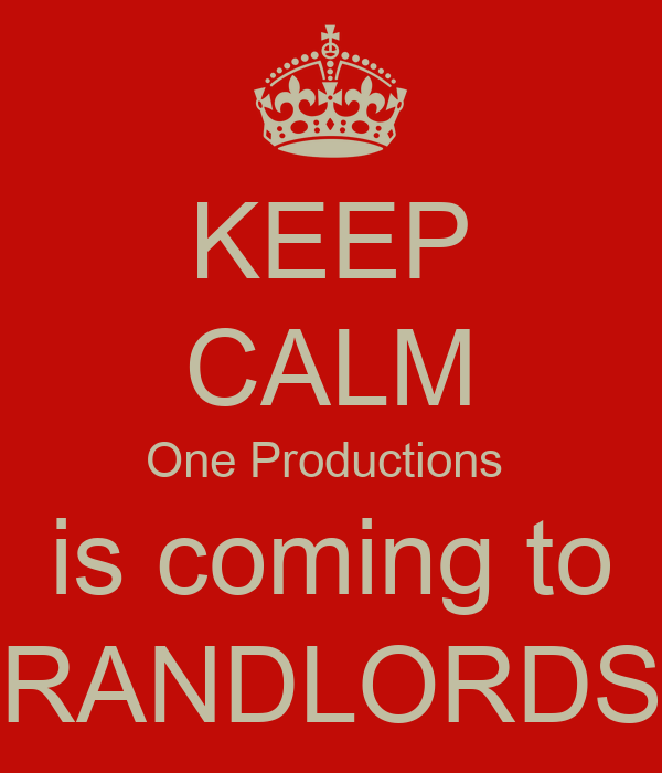 KEEP CALM One Productions  is coming to RANDLORDS