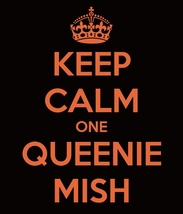 KEEP CALM ONE QUEENIE MISH