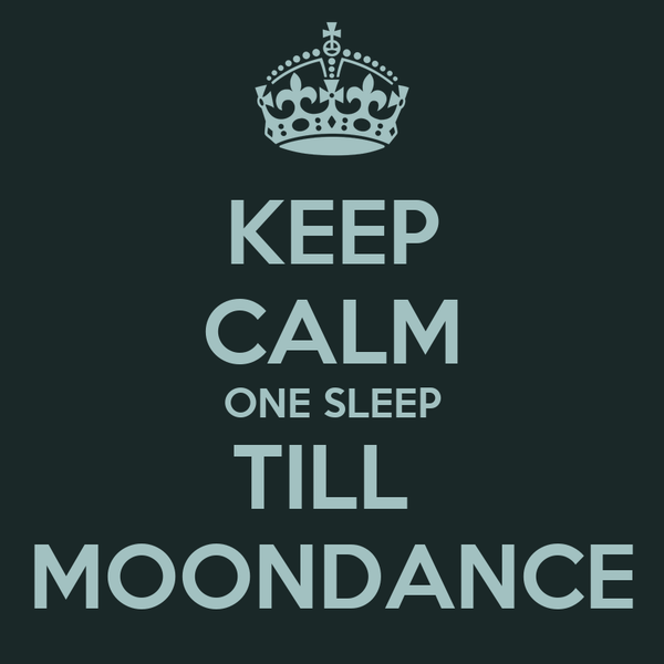 KEEP CALM ONE SLEEP TILL  MOONDANCE