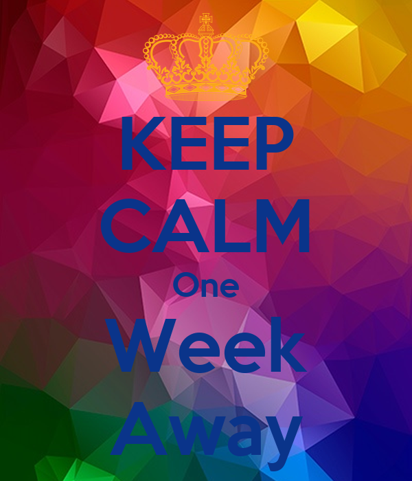 KEEP CALM One Week Away