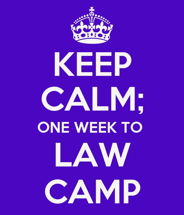 KEEP CALM; ONE WEEK TO  LAW CAMP