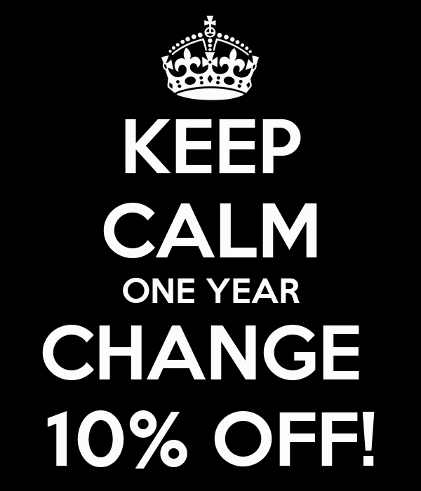 KEEP CALM ONE YEAR CHANGE  10% OFF!