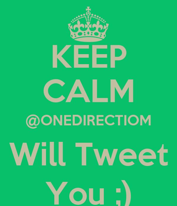 KEEP CALM @ONEDIRECTIOM Will Tweet You ;)