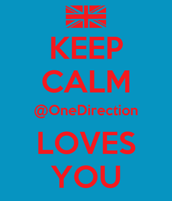 KEEP CALM @OneDirection LOVES YOU