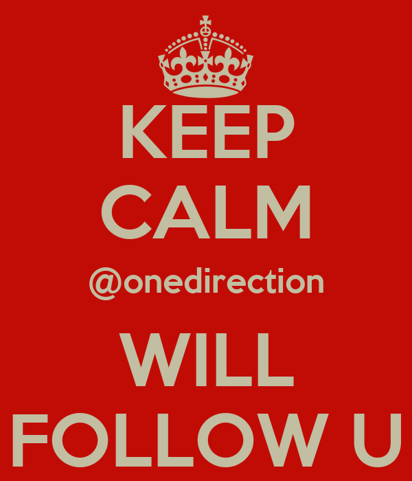KEEP CALM @onedirection WILL FOLLOW U